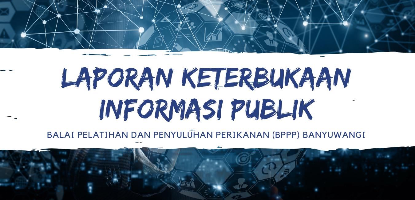Laporan Keterbukaan Informasi Publik (KIP) - BPPP Banyuwangi